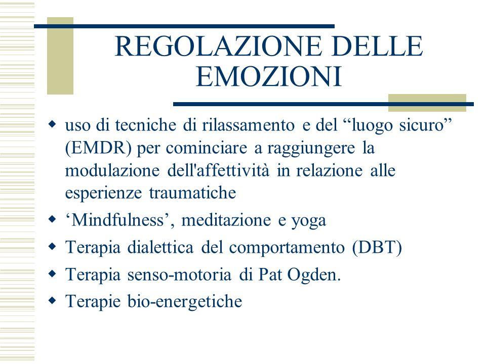 REGOLAZIONE DELLE EMOZIONI uso di tecniche di rilassamento e del luogo sicuro (EMDR) per cominciare a raggiungere la modulazione dell'affettività in r