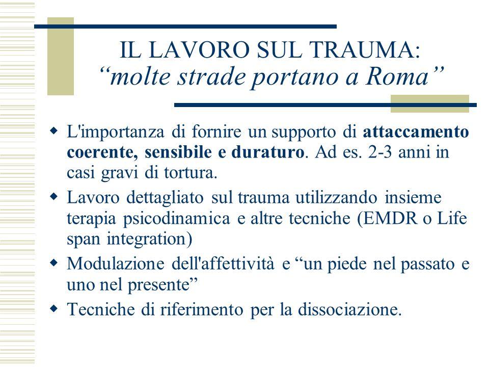IL LAVORO SUL TRAUMA: molte strade portano a Roma L'importanza di fornire un supporto di attaccamento coerente, sensibile e duraturo. Ad es. 2-3 anni