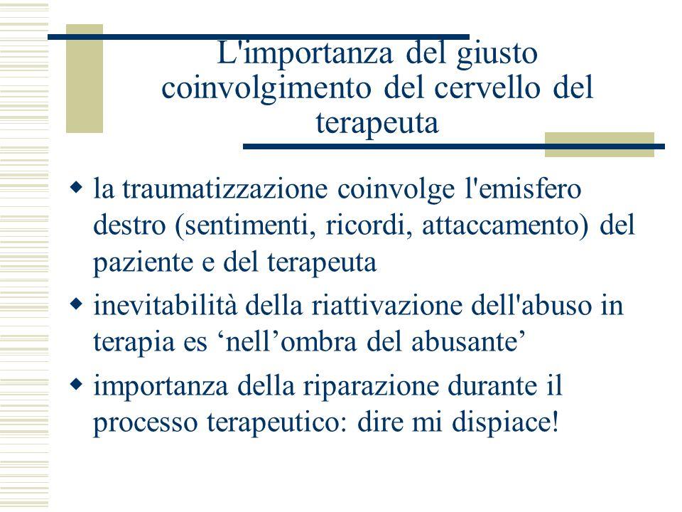 L'importanza del giusto coinvolgimento del cervello del terapeuta la traumatizzazione coinvolge l'emisfero destro (sentimenti, ricordi, attaccamento)