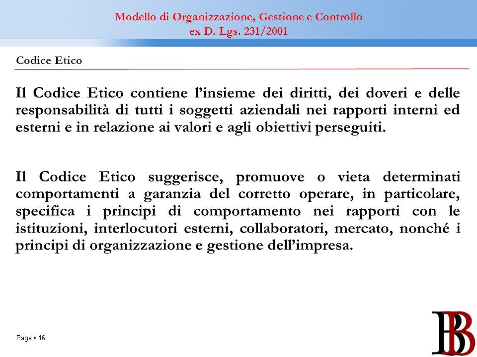 Page 16 Il Codice Etico contiene linsieme dei diritti, dei doveri e delle responsabilità di tutti i soggetti aziendali nei rapporti interni ed esterni
