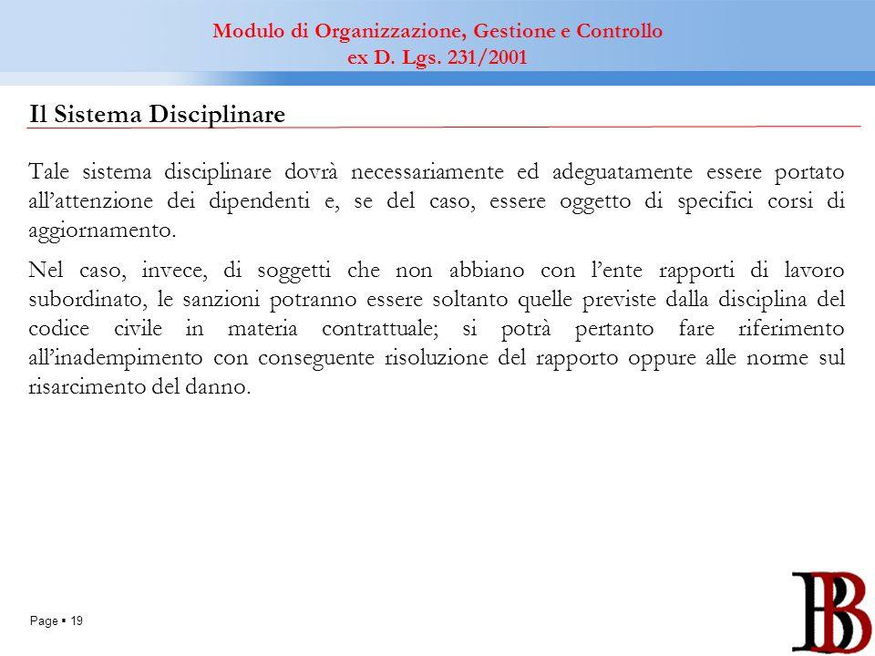 Page 19 Il Sistema Disciplinare Tale sistema disciplinare dovrà necessariamente ed adeguatamente essere portato allattenzione dei dipendenti e, se del