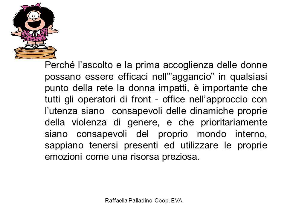Raffaella Palladino Coop. EVA Perché lascolto e la prima accoglienza delle donne possano essere efficaci nellaggancio in qualsiasi punto della rete la