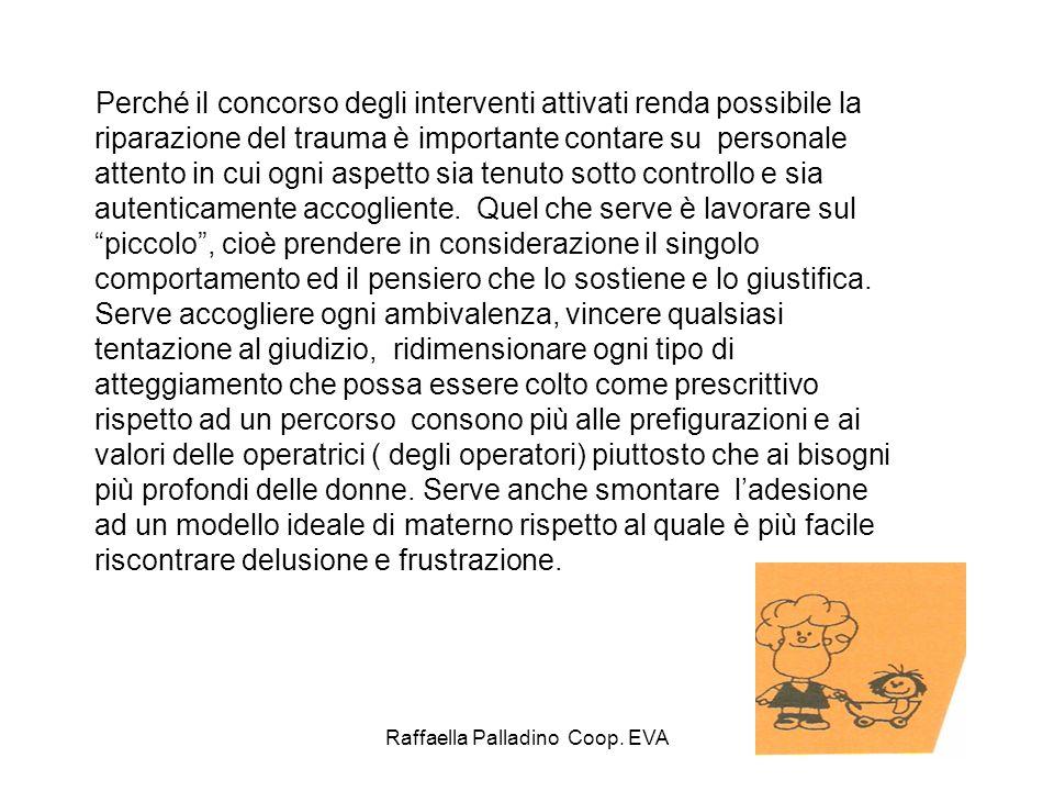 Raffaella Palladino Coop. EVA Perché il concorso degli interventi attivati renda possibile la riparazione del trauma è importante contare su personale