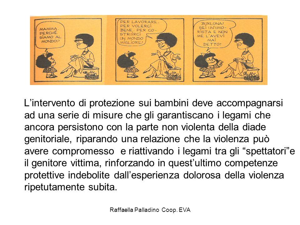 Raffaella Palladino Coop. EVA Lintervento di protezione sui bambini deve accompagnarsi ad una serie di misure che gli garantiscano i legami che ancora