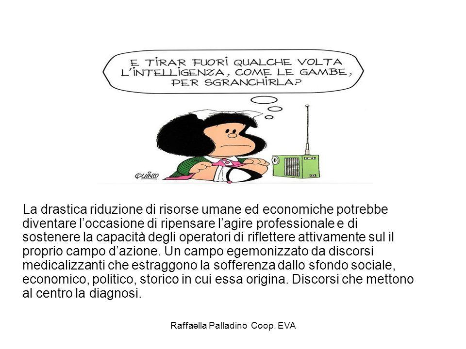 Raffaella Palladino Coop. EVA La drastica riduzione di risorse umane ed economiche potrebbe diventare loccasione di ripensare lagire professionale e d