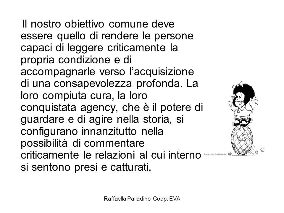 Raffaella Palladino Coop. EVA Il nostro obiettivo comune deve essere quello di rendere le persone capaci di leggere criticamente la propria condizione