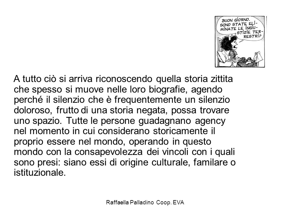 Raffaella Palladino Coop. EVA A tutto ciò si arriva riconoscendo quella storia zittita che spesso si muove nelle loro biografie, agendo perché il sile