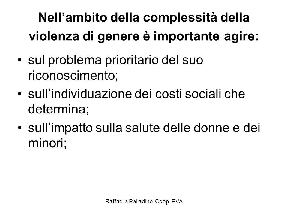 Raffaella Palladino Coop. EVA Nellambito della complessità della violenza di genere è importante agire: sul problema prioritario del suo riconosciment
