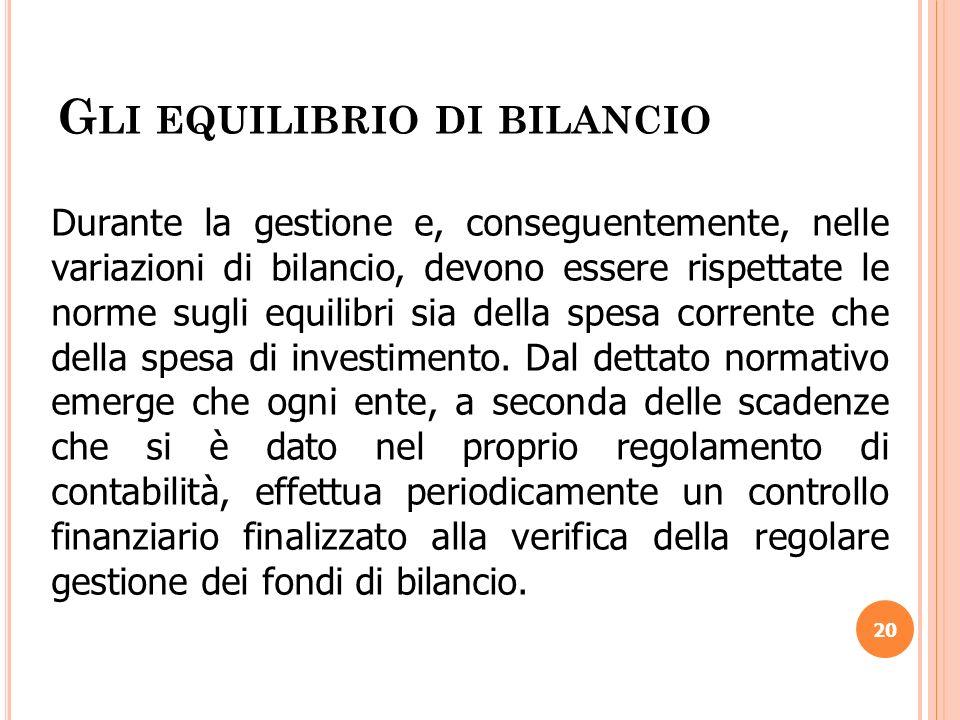 G LI EQUILIBRIO DI BILANCIO 20 Durante la gestione e, conseguentemente, nelle variazioni di bilancio, devono essere rispettate le norme sugli equilibr