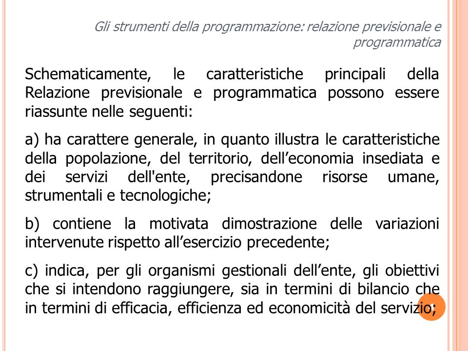 4 Gli strumenti della programmazione: relazione previsionale e programmatica Schematicamente, le caratteristiche principali della Relazione previsiona