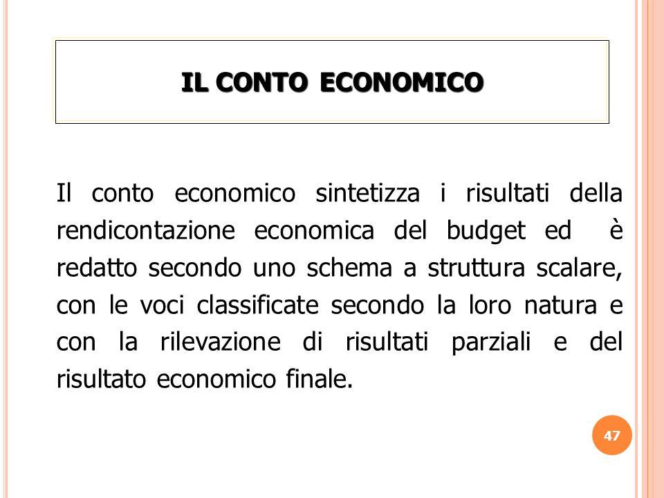 47 IL CONTO ECONOMICO Il conto economico sintetizza i risultati della rendicontazione economica del budget ed è redatto secondo uno schema a struttura