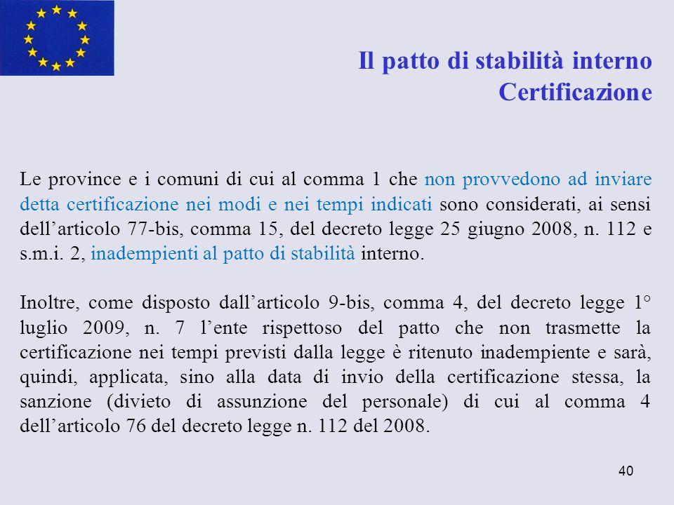 40 Le province e i comuni di cui al comma 1 che non provvedono ad inviare detta certificazione nei modi e nei tempi indicati sono considerati, ai sens
