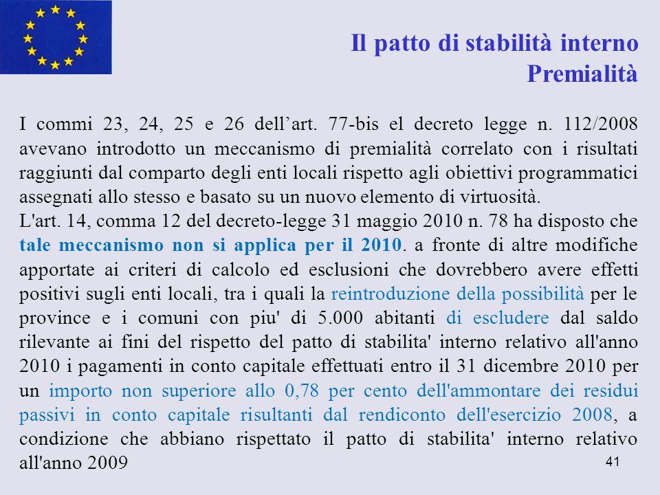 41 Il patto di stabilità interno Premialità I commi 23, 24, 25 e 26 dellart. 77-bis el decreto legge n. 112/2008 avevano introdotto un meccanismo di p