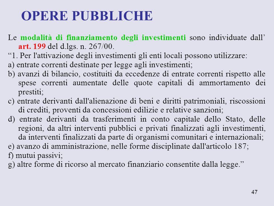 47 Le modalità di finanziamento degli investimenti sono individuate dall art. 199 del d.lgs. n. 267/00. 1. Per l'attivazione degli investimenti gli en