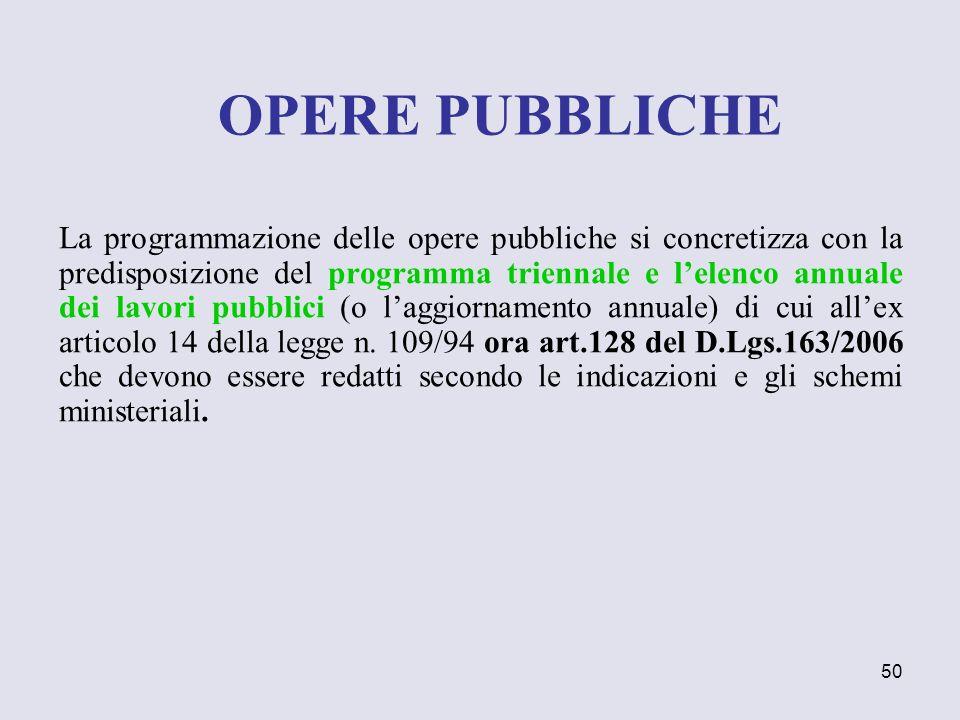 50 La programmazione delle opere pubbliche si concretizza con la predisposizione del programma triennale e lelenco annuale dei lavori pubblici (o lagg