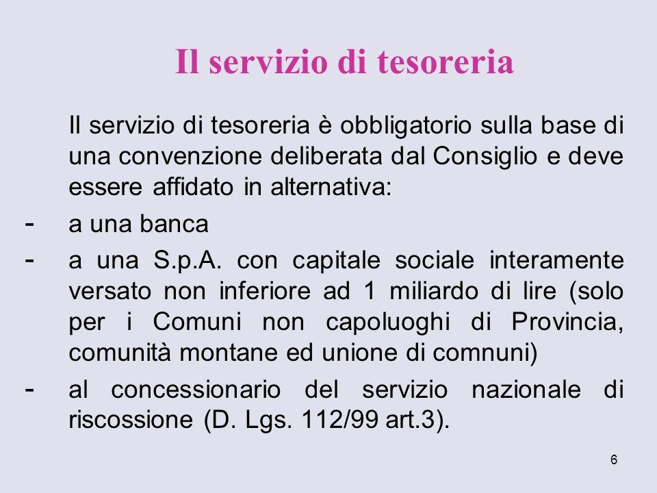 6 Il servizio di tesoreria è obbligatorio sulla base di una convenzione deliberata dal Consiglio e deve essere affidato in alternativa: - a una banca