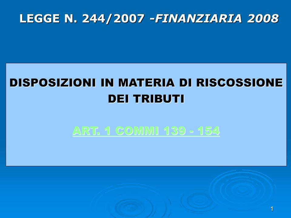 1 LEGGE N. 244/2007 -FINANZIARIA 2008 DISPOSIZIONI IN MATERIA DI RISCOSSIONE DEI TRIBUTI ART. 1 COMMI 139 - 154 ART. 1 COMMI 139 - 154
