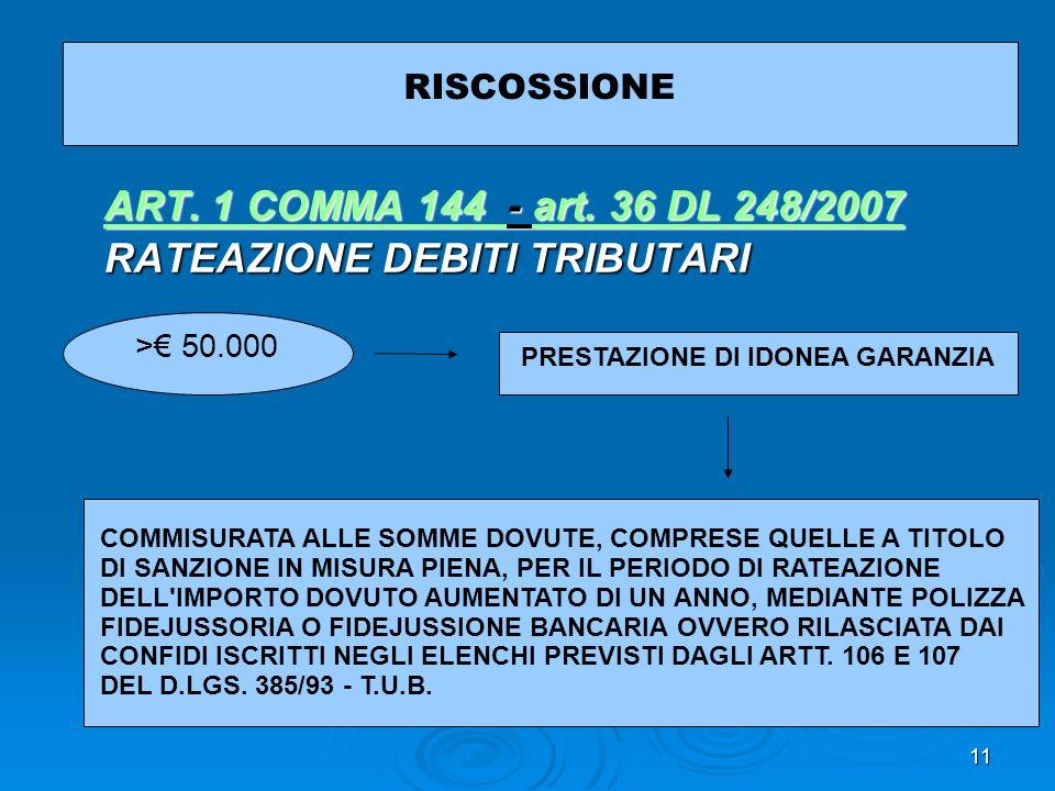 11 RISCOSSIONE ART. 1 COMMA 144 ART. 1 COMMA 144 - art. 36 DL 248/2007 art. 36 DL 248/2007 ART. 1 COMMA 144 art. 36 DL 248/2007 RATEAZIONE DEBITI TRIB