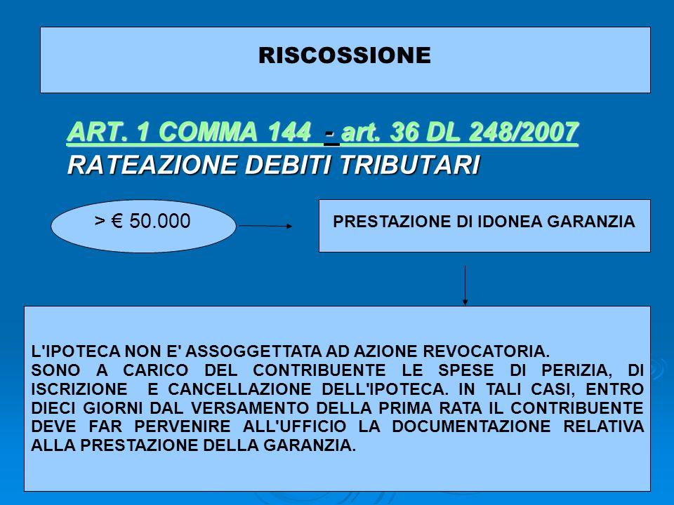 13 RISCOSSIONE ART. 1 COMMA 144 ART. 1 COMMA 144 - art. 36 DL 248/2007 art. 36 DL 248/2007 ART. 1 COMMA 144 art. 36 DL 248/2007 RATEAZIONE DEBITI TRIB