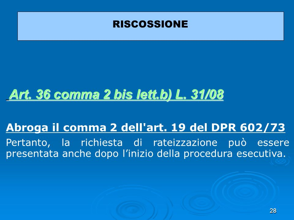 28 RISCOSSIONE Art. 36 comma 2 bis lett.b) L. 31/08 Art. 36 comma 2 bis lett.b) L. 31/08Art. 36 comma 2 bis lett.b) L. 31/08Art. 36 comma 2 bis lett.b