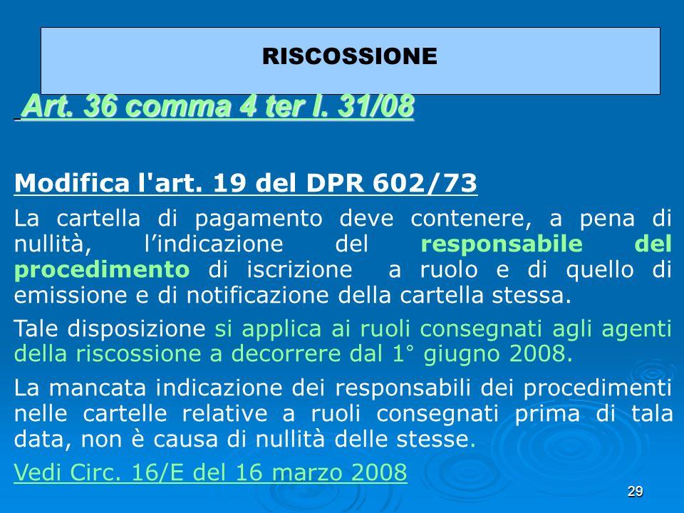 29 RISCOSSIONE Art. 36 comma 4 ter l. 31/08 Art. 36 comma 4 ter l. 31/08Art. 36 comma 4 ter l. 31/08Art. 36 comma 4 ter l. 31/08 Modifica l'art. 19 de