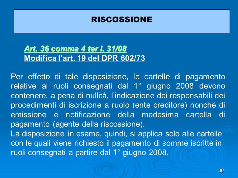 30 RISCOSSIONE Per effetto di tale disposizione, le cartelle di pagamento relative ai ruoli consegnati dal 1° giugno 2008 devono contenere, a pena di