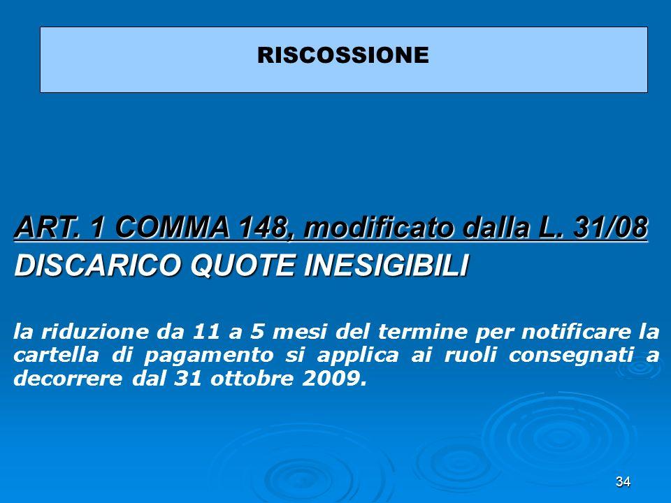 34 RISCOSSIONE ART. 1 COMMA 148, modificato dalla L. 31/08 DISCARICO QUOTE INESIGIBILI la riduzione da 11 a 5 mesi del termine per notificare la carte