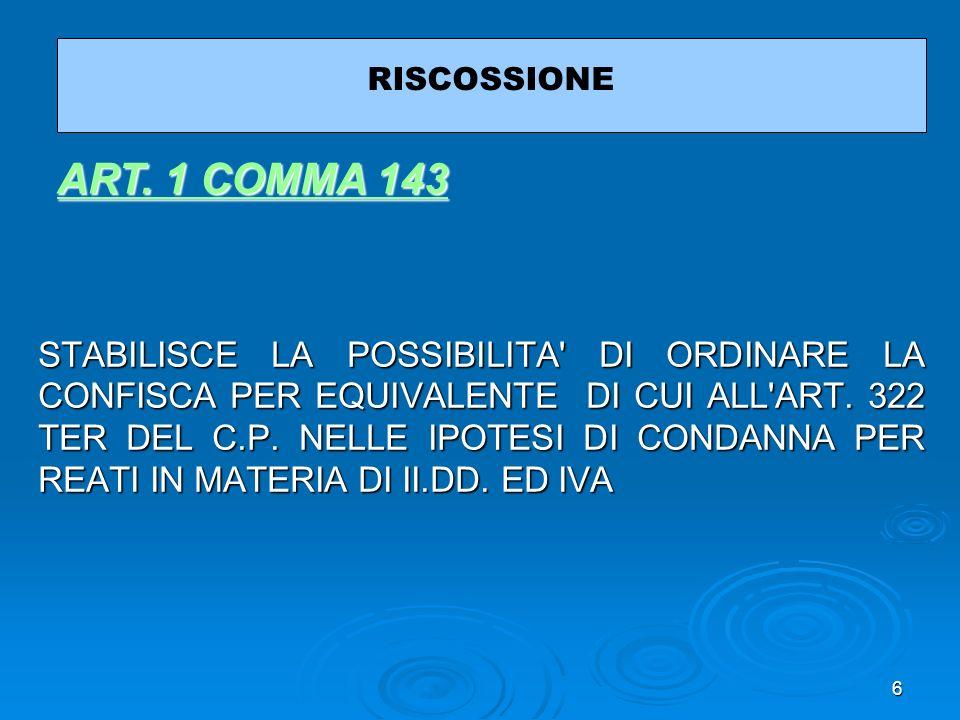 6 STABILISCE LA POSSIBILITA' DI ORDINARE LA CONFISCA PER EQUIVALENTE DI CUI ALL'ART. 322 TER DEL C.P. NELLE IPOTESI DI CONDANNA PER REATI IN MATERIA D
