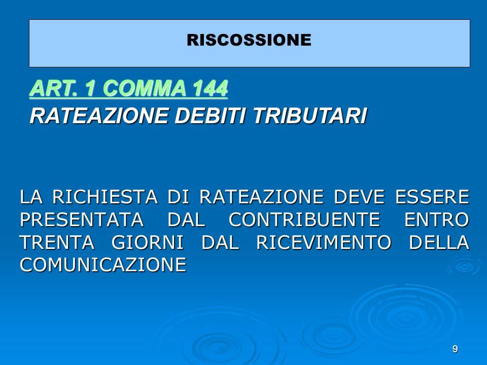 9 LA RICHIESTA DI RATEAZIONE DEVE ESSERE PRESENTATA DAL CONTRIBUENTE ENTRO TRENTA GIORNI DAL RICEVIMENTO DELLA COMUNICAZIONE RISCOSSIONE ART. 1 COMMA