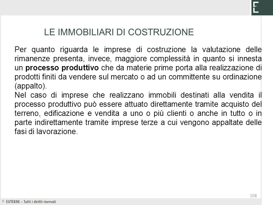 108 LE IMMOBILIARI DI COSTRUZIONE Per quanto riguarda le imprese di costruzione la valutazione delle rimanenze presenta, invece, maggiore complessità