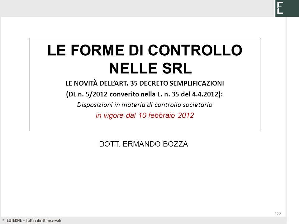 122 LE FORME DI CONTROLLO NELLE SRL LE NOVITÀ DELLART. 35 DECRETO SEMPLIFICAZIONI (DL n. 5/2012 converito nella L. n. 35 del 4.4.2012): Disposizioni i