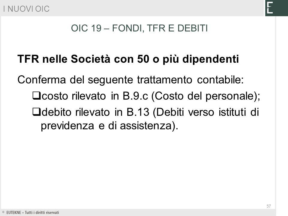 TFR nelle Società con 50 o più dipendenti Conferma del seguente trattamento contabile: costo rilevato in B.9.c (Costo del personale); debito rilevato