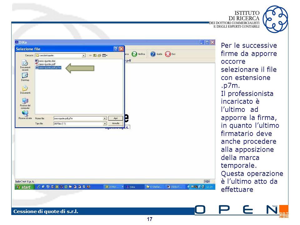 17 Cessione di quote di s.r.l. Per le successive firme da apporre occorre selezionare il file con estensione.p7m. Il professionista incaricato è lulti