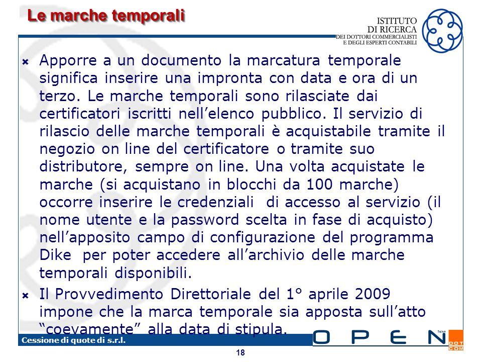 18 Cessione di quote di s.r.l. Le marche temporali Apporre a un documento la marcatura temporale significa inserire una impronta con data e ora di un