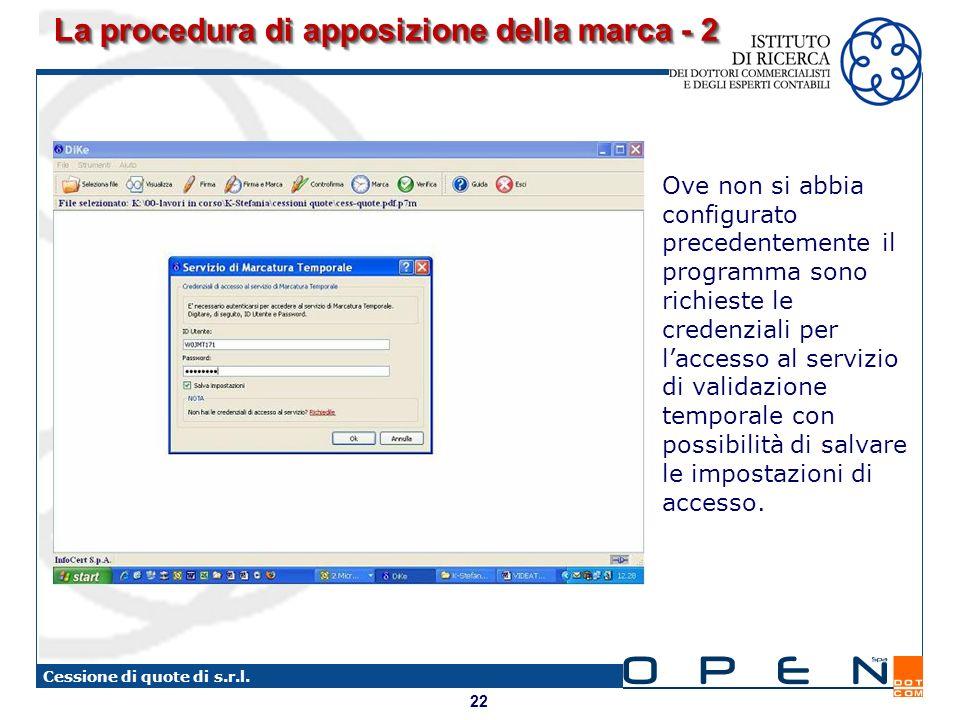 22 Cessione di quote di s.r.l. La procedura di apposizione della marca - 2 Ove non si abbia configurato precedentemente il programma sono richieste le