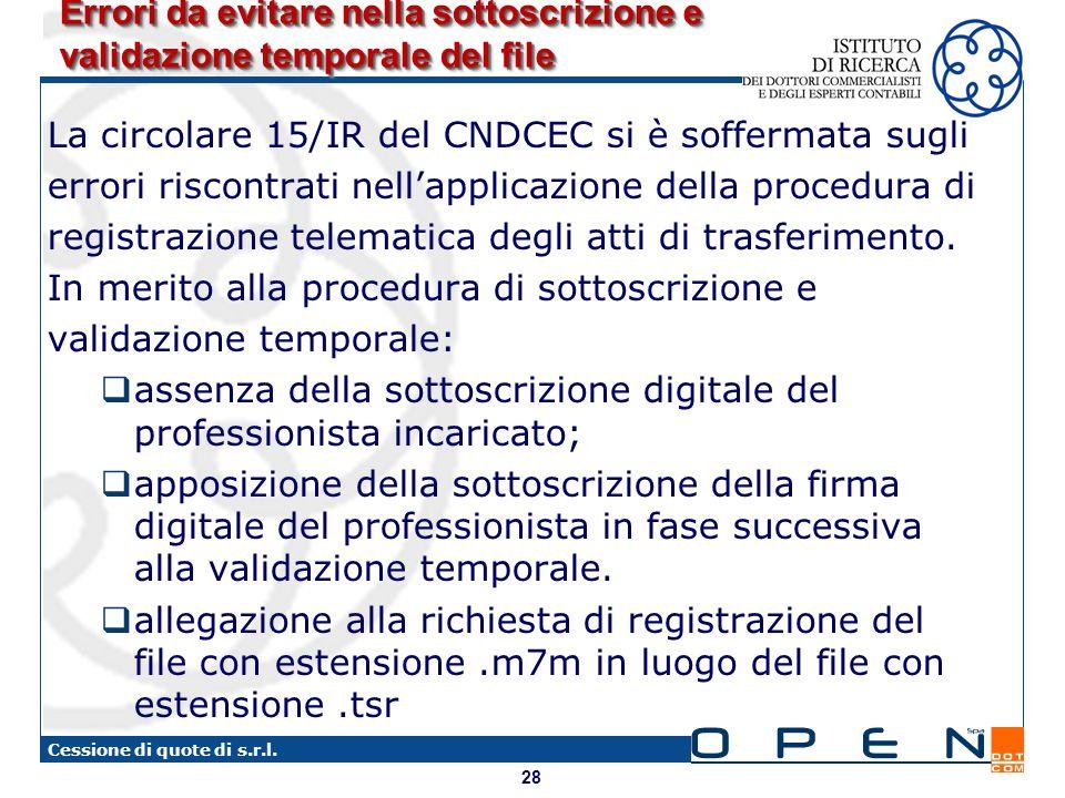 28 Cessione di quote di s.r.l. Errori da evitare nella sottoscrizione e validazione temporale del file La circolare 15/IR del CNDCEC si è soffermata s