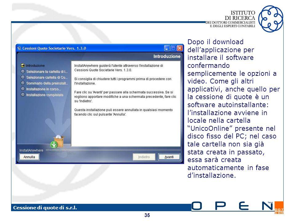35 Cessione di quote di s.r.l. Dopo il download dellapplicazione per installare il software confermando semplicemente le opzioni a video. Come gli alt