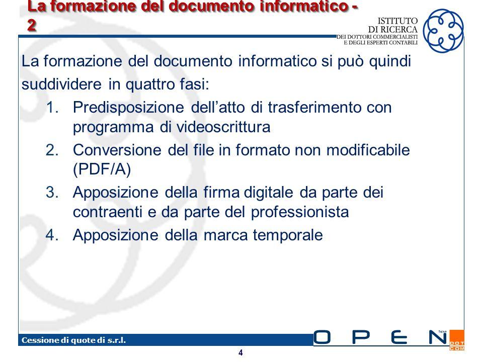 4 Cessione di quote di s.r.l. La formazione del documento informatico - 2 La formazione del documento informatico si può quindi suddividere in quattro