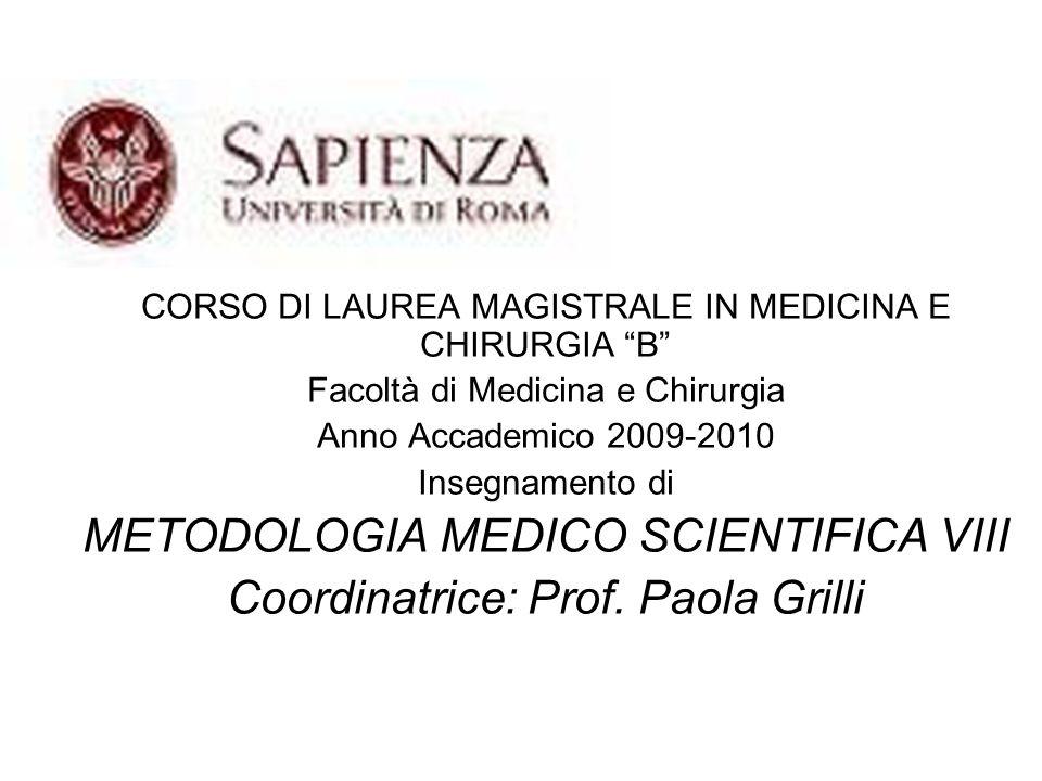 CORSO DI LAUREA MAGISTRALE IN MEDICINA E CHIRURGIA B Facoltà di Medicina e Chirurgia Anno Accademico 2009-2010 Insegnamento di METODOLOGIA MEDICO SCIENTIFICA VIII Coordinatrice: Prof.