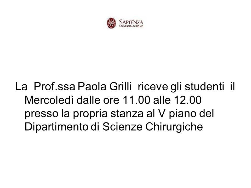 La Prof.ssa Paola Grilli riceve gli studenti il Mercoledì dalle ore 11.00 alle 12.00 presso la propria stanza al V piano del Dipartimento di Scienze Chirurgiche