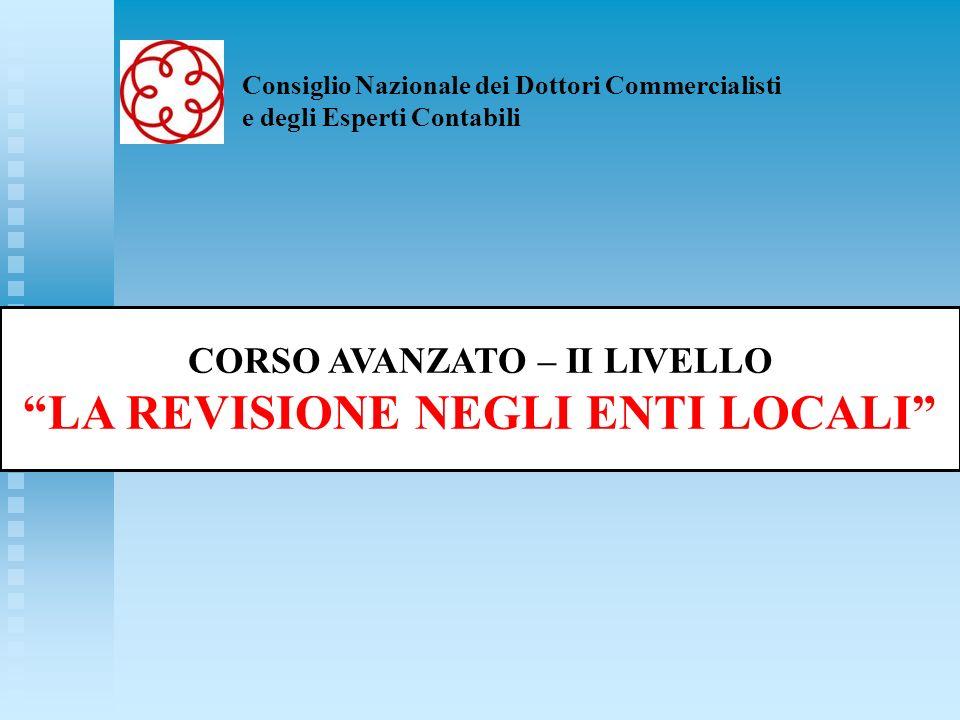 Consiglio Nazionale dei Dottori Commercialisti e degli Esperti Contabili CORSO AVANZATO – II LIVELLO LA REVISIONE NEGLI ENTI LOCALI