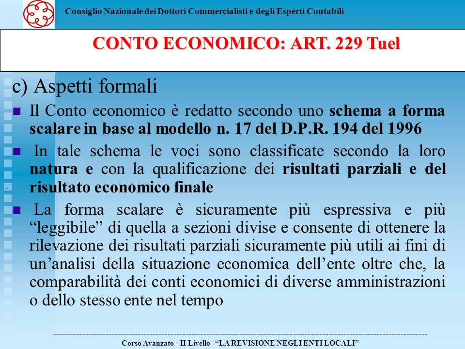 Consiglio Nazionale dei Dottori Commercialisti e degli Esperti Contabili c) Aspetti formali Il Conto economico è redatto secondo uno schema a forma sc