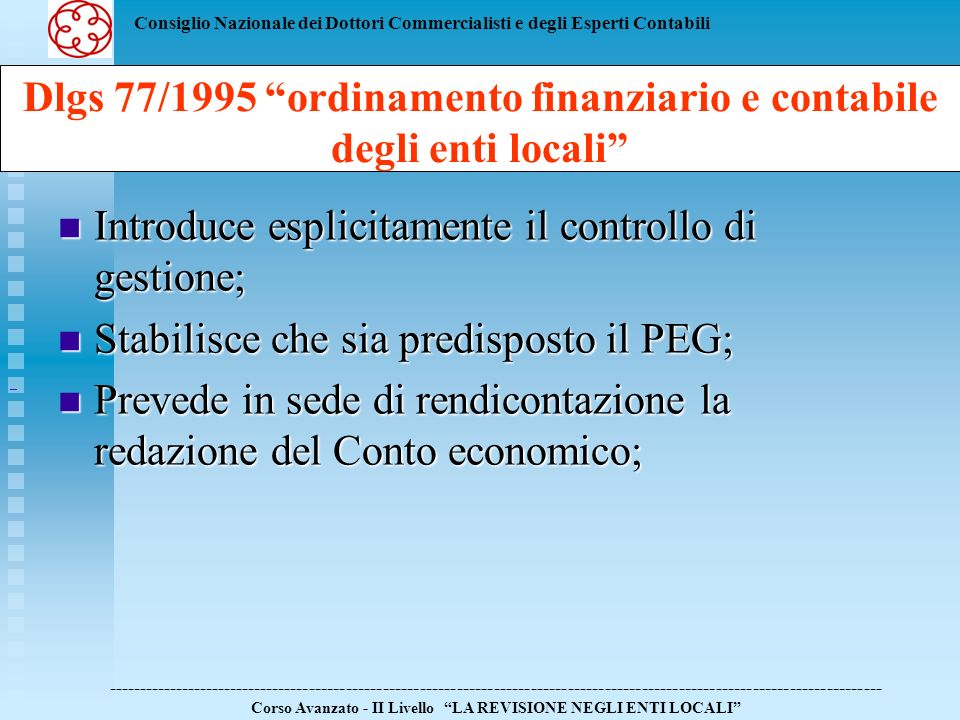 Consiglio Nazionale dei Dottori Commercialisti e degli Esperti Contabili Introduce esplicitamente il controllo di gestione; Introduce esplicitamente i