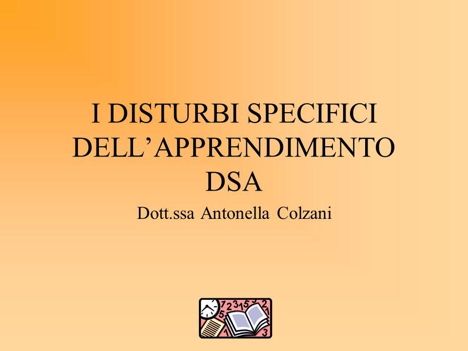 I DISTURBI SPECIFICI DELLAPPRENDIMENTO DSA Dott.ssa Antonella Colzani