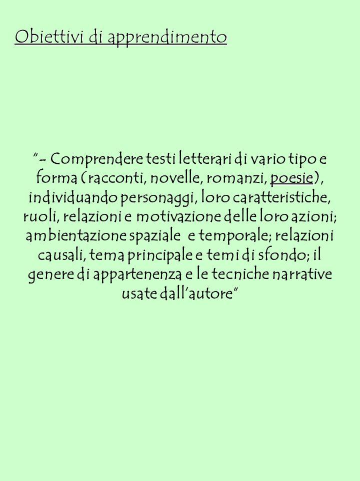 Obiettivi di apprendimento poesie - Comprendere testi letterari di vario tipo e forma (racconti, novelle, romanzi, poesie), individuando personaggi, l