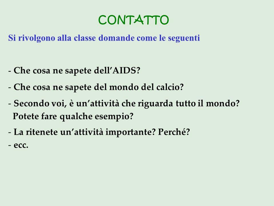 CONTATTO Si rivolgono alla classe domande come le seguenti - Che cosa ne sapete dellAIDS.