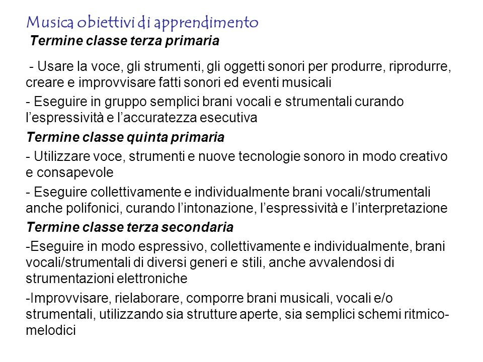 Musica obiettivi di apprendimento Termine classe terza primaria - Usare la voce, gli strumenti, gli oggetti sonori per produrre, riprodurre, creare e
