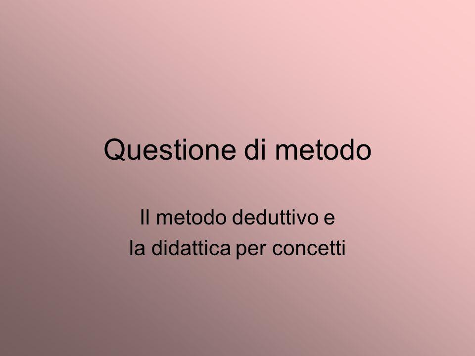 Questione di metodo Il metodo deduttivo e la didattica per concetti