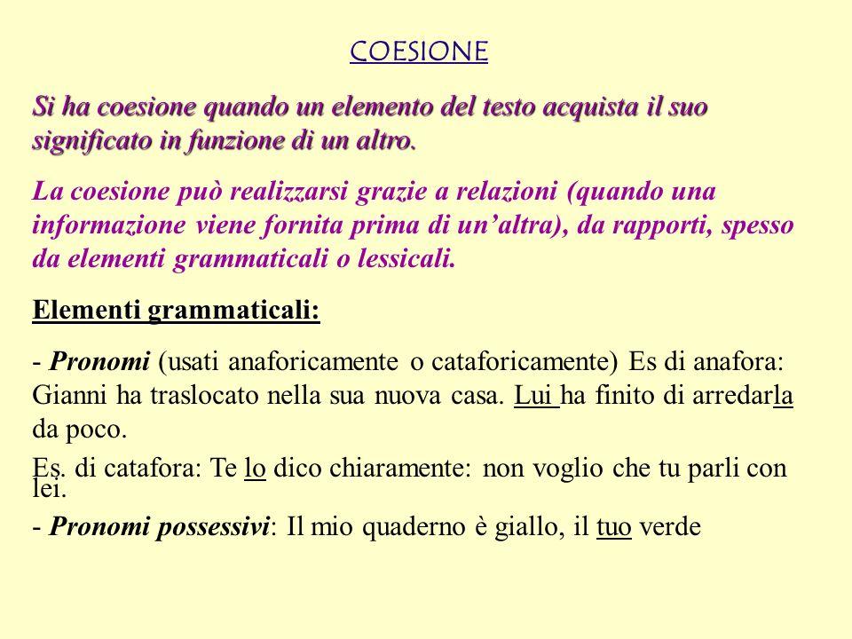 COESIONE Si ha coesione quando un elemento del testo acquista il suo significato in funzione di un altro. La coesione può realizzarsi grazie a relazio