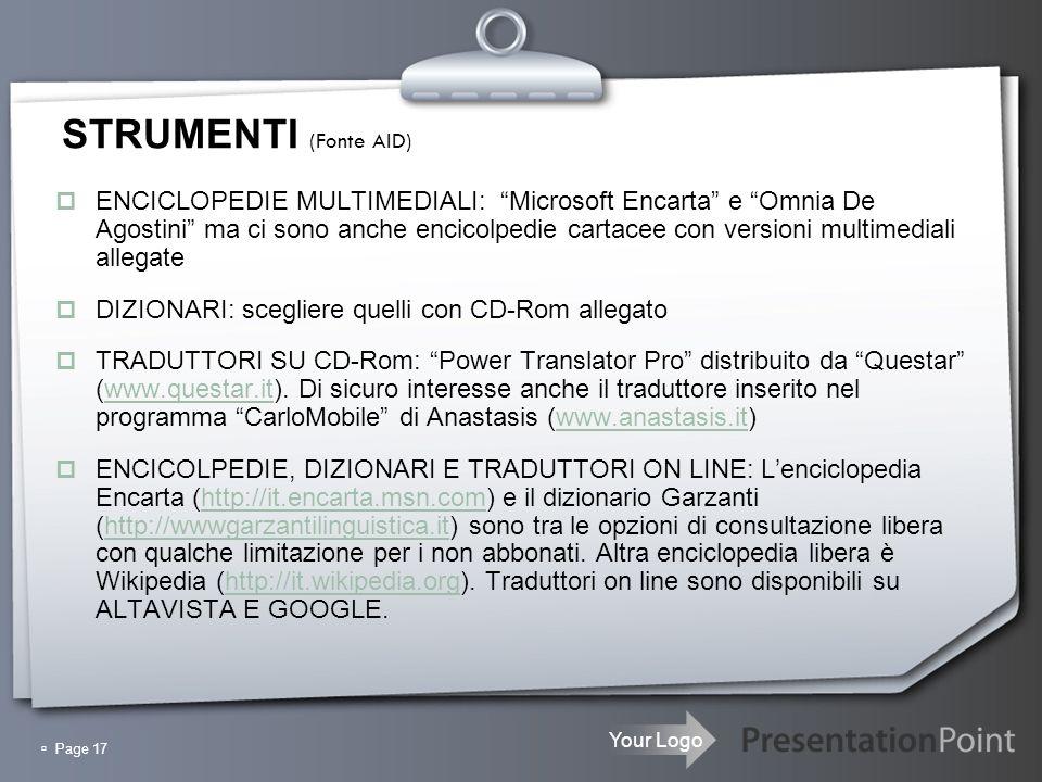 Your Logo Page 17 STRUMENTI (Fonte AID) ENCICLOPEDIE MULTIMEDIALI: Microsoft Encarta e Omnia De Agostini ma ci sono anche encicolpedie cartacee con ve
